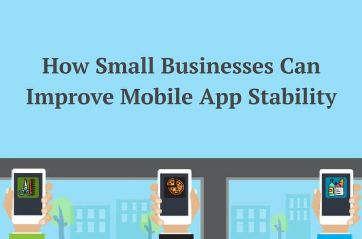 mobile app stability for small businesses